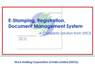 E-Stamping, Registration,   Document Management System  	       A Complete solution from SHCIL