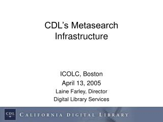 CDL�s Metasearch  Infrastructure