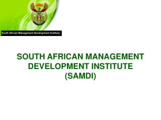 SOUTH AFRICAN MANAGEMENT DEVELOPMENT INSTITUTE (SAMDI)