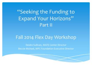 """""""Seeking  the Funding to Expand Your  Horizons"""" Part II Fall 2014 Flex Day Workshop"""