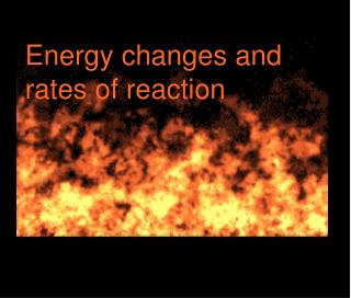 Energy changes and rates of reaction