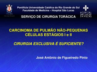 CARCINOMA DE PULM�O N�O-PEQUENAS C�LULAS EST�GIOS I e II CIRURGIA EXCLUSIVA � SUFICIENTE?