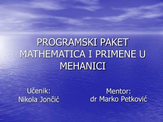 PROGRAMSKI PAKET MATHEMATICA I PRIMENE U MEHANICI