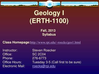 Geology I (ERTH-1100) Fall, 2013  Syllabus Class Homepage: rpi/~roecks/geo1.html