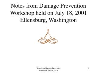 Notes from Damage Prevention Workshop held on July 18, 2001 Ellensburg, Washington