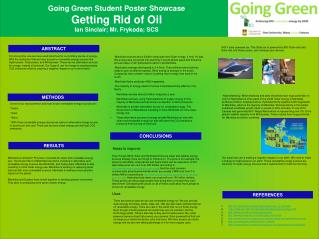 Going Green Student Poster Showcase Getting Rid of Oil Ian Sinclair; Mr. Frykoda; SCS