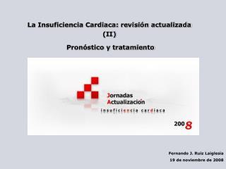 La Insuficiencia Cardiaca: revisión actualizada (II)  Pronóstico y tratamiento