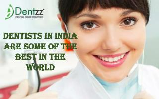 Dentists in India are some of the best in the world