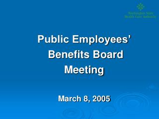 Public Employees'  Benefits Board Meeting March 8, 2005