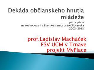 prof.Ladislav Macháček  FSV UCM v Trnave  projekt MyPlace