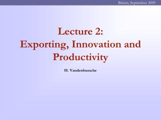 Lecture 2:  Exporting, Innovation and Productivity