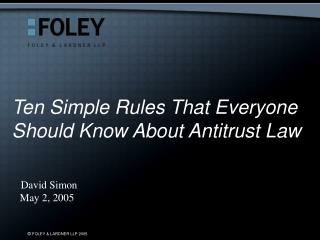 Ten Simple Rules That Everyone Should Know About Antitrust Law David Simon    May 2, 2005
