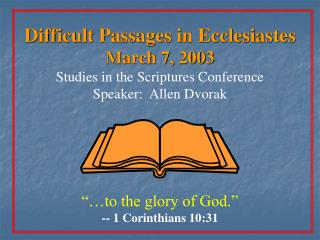Difficult Passages in Ecclesiastes March 7, 2003 Studies in the Scriptures Conference