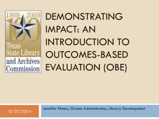 DEMONSTRATING IMPACT: AN INTRODUCTION TO OUTCOMES-BASED EVALUATION (OBE)