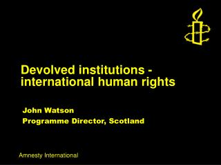 Devolved institutions - international human rights