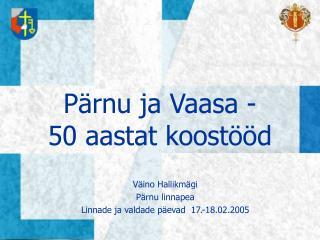 Pärnu ja Vaasa -  50 aastat koostööd
