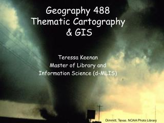 Geography 488 Thematic Cartography  & GIS