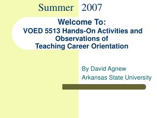 Welcome To:  VOED 5513 Hands-On Activities and Observations of Teaching Career Orientation