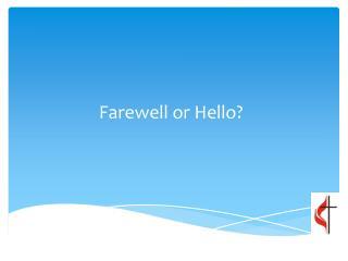 Farewell or Hello?
