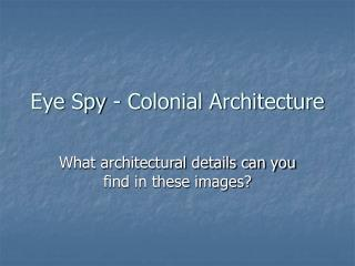 Eye Spy - Colonial Architecture