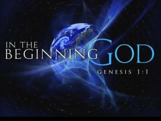 """In the beginning God created the heavens and the earth.""  Gen.1:1"