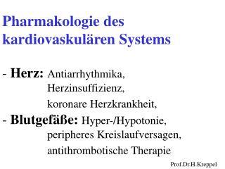 Pharmakologie des   kardiovaskul ren Systems  - Herz: Antiarrhythmika,      Herzinsuffizienz,    koronare Herzkrankheit,