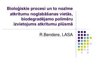 R.Bendere, LASA
