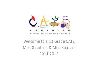 Welcome to First Grade CATS Mrs. Gearhart & Mrs. Kamper 2014-2015