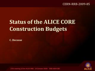 Status of the A LICE  CORE Construction Budgets C. Decosse