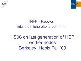 HS06 on last generation of HEP worker nodes Berkeley, Hepix Fall '09