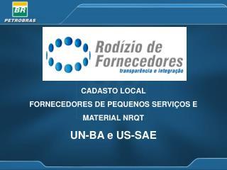 CADASTO LOCAL FORNECEDORES DE PEQUENOS SERVIÇOS E  MATERIAL NRQT UN-BA e US-SAE