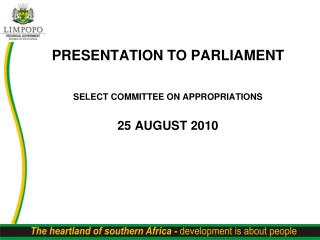 PRESENTATION TO PARLIAMENT SELECT COMMITTEE ON APPROPRIATIONS 25 AUGUST 2010