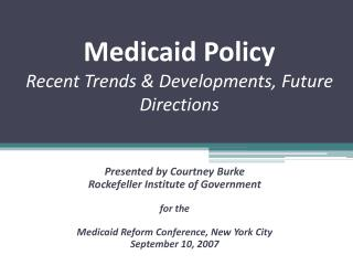 Medicaid Policy Recent Trends & Developments, Future Directions