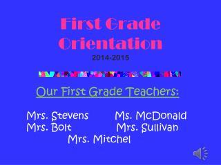 First Grade  Orientation  2014-2015