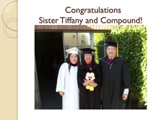 Congratulations  Sister Tiffany and Compound!