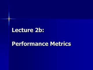 Lecture 2b: Performance Metrics