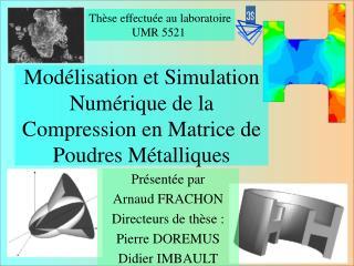 Modélisation et Simulation Numérique de la Compression en Matrice de Poudres Métalliques
