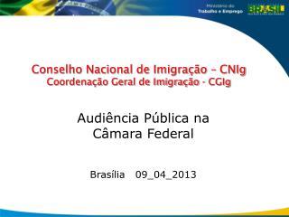 Conselho Nacional de Imigra��o � CNIg Coordena��o Geral de Imigra��o - CGIg
