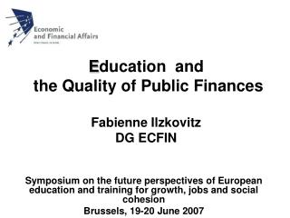 E ducation  and   the Quality of Public Finances Fabienne Ilzkovitz DG ECFIN