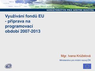 Využívání fondů EU  - příprava na programovací období 2007-2013
