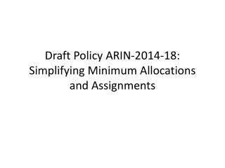 Draft Policy ARIN-2014 -18:  Simplifying Minimum Allocations and Assignments