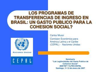 LOS PROGRAMAS DE TRANSFERENCIAS DE INGRESO EN BRASIL: UN GASTO PUBLICO PARA LA COHESION SOCIAL?