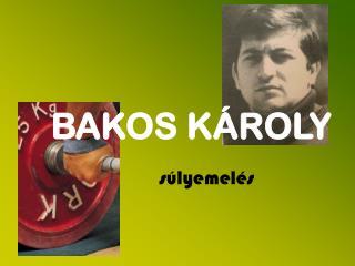 BAKOS K�ROLY