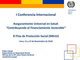 Pablo Casal� Especialista en Seguridad Social Oficina de la OIT para Pa�ses Andinos