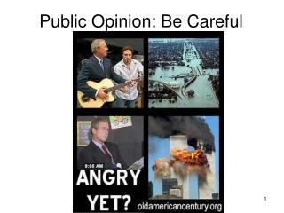 Public Opinion: Be Careful