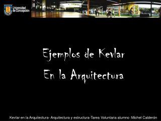 Kevlar en la Arquitectura- Arquitectura y estructura-Tarea Voluntaria alumno :Michel Calderón