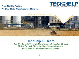 TechHelp E3 Team David O ' Connell, TechHelp Manufacturing Specialist, E3 Lead