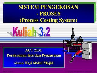 SISTEM PENGEKOSAN  - PROSES (Process Costing System)