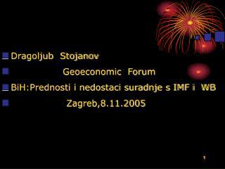 Dragoljub  Stojanov Geoeconomic  Forum BiH:Prednosti i nedostaci suradnje s IMF i  WB
