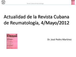 Actualidad de la Revista Cubana de Reumatología, 4/Mayo/2012 Dr . José Pedro Martínez